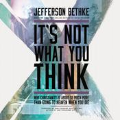 Its Not What You Think: Why Christianity Is About So Much More Than Going to Heaven When You Die Audiobook, by Jefferson Bethke