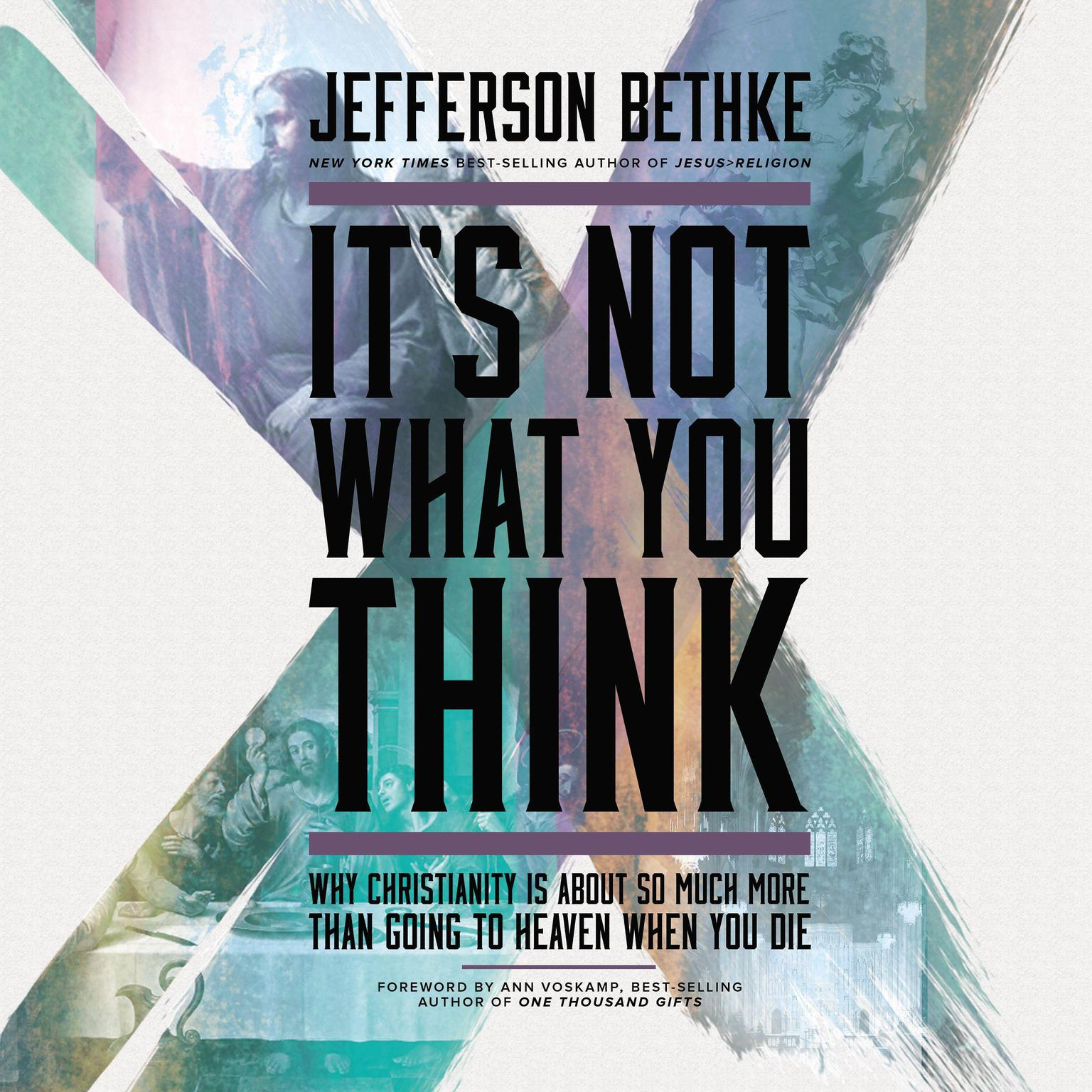 Printable It's Not What You Think: Why Christianity Is About So Much More Than Going to Heaven When You Die Audiobook Cover Art