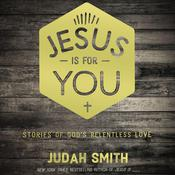 Jesus Is for You: Stories of God's Relentless Love, by Judah Smith
