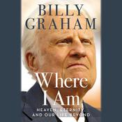 Where I Am: Heaven, Eternity, and Our Life Beyond, by Billy Graham