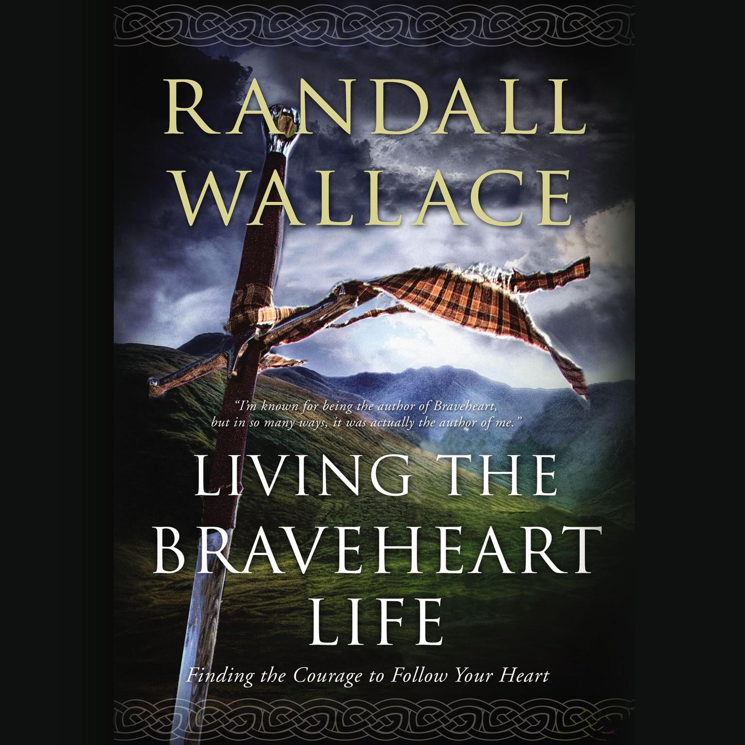 Printable Living the Braveheart Life: Finding the Courage to Follow Your Heart Audiobook Cover Art