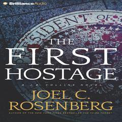The First Hostage: A J. B. Collins Novel Audiobook, by Joel C. Rosenberg
