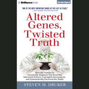 Altered Genes, Twisted Truth: How the Venture to Genetically Engineer Our Food Has Subverted Science, Corrupted Government, and Systematically Deceived the Public, by Steven M. Druker