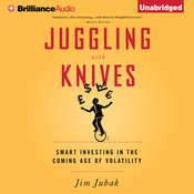 Juggling with Knives: Smart Investing in the Coming Age of Volatility Audiobook, by Jim Jubak