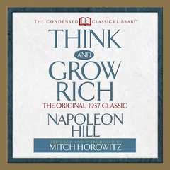 Think and Grow Rich: The Original 1937 Classic Audiobook, by Mitch Horowitz, Napoleon Hill
