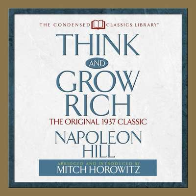 Think and Grow Rich: The Original 1937 Classic Audiobook, by