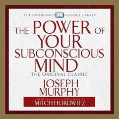 The Power of Your Subconscious Mind: The Original Classic  (Abridged) Audiobook, by Joseph Murphy, Mitch Horowitz