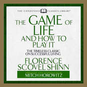 The Game Life and How to Play It: The Timeless Classic on Successful Living  (Abridged) Audiobook, by Florence Scovel Shinn