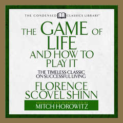 The Game of Life and How to Play It: The Timeless Classic on Successful Living  (Abridged) Audiobook, by Florence Scovel Shinn