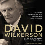David Wilkerson: The Cross, the Switchblade, and the Man Who Believed, by Gary Wilkerson
