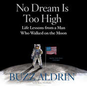 No Dream Is Too High: Life Lessons from a Man Who Walked on the Moon, by Buzz Aldrin