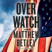 Overwatch: A Thriller Audiobook, by Matthew Betley