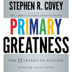 Primary Greatness: The 12 Levers of Success Audiobook, by Stephen R. Covey