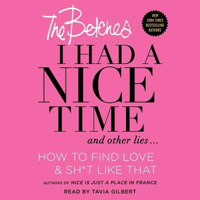 I Had a Nice Time And Other Lies...: How to find love & sh*t like that Audiobook, by