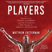 Players: The Story of Sports and Money--and the Visionaries Who Fought to Create a Revolution Audiobook, by Matthew Futterman