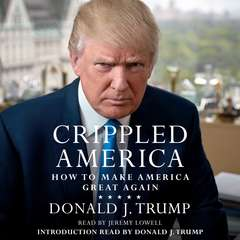 Crippled America: How to Make America Great Again Audiobook, by Donald J. Trump