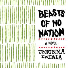 Beasts of No Nation Movie Tie-in: Movie Tie-In Edition Audiobook, by Uzodinma Iweala
