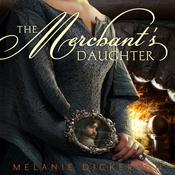 The Merchants Daughter Audiobook, by Melanie Dickerson