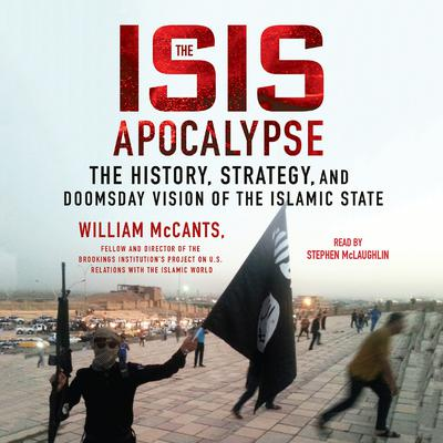 The ISIS Apocalypse: The History, Strategy, and Doomsday Vision of the Islamic State Audiobook, by