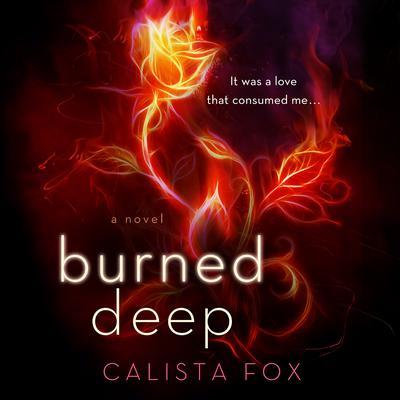 Burned Deep: A Novel Audiobook, by Calista Fox