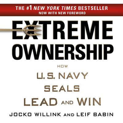 Extreme Ownership: How U.S. Navy SEALs Lead and Win Audiobook, by Jocko Willink