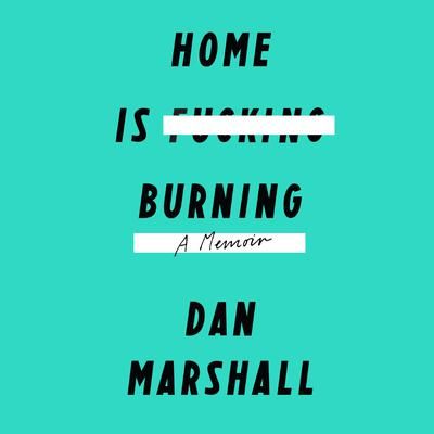 Home Is Burning: A Memoir Audiobook, by Dan Marshall