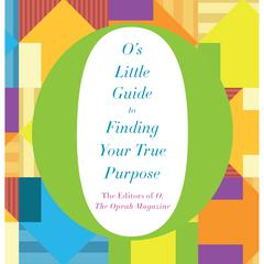 O's Little Guide to Finding Your True Purpose Audiobook, by O, The Oprah Magazine, The Editors of O, The Oprah Magazine
