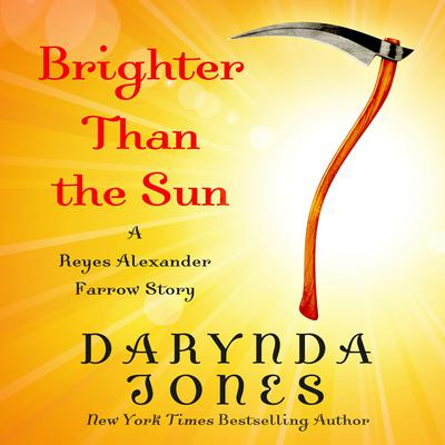 Brighter Than the Sun: A Reyes Alexander Farrow Story Audiobook, by Darynda Jones