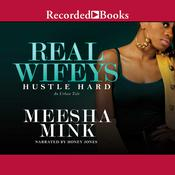 Real Wifeys: Hustle Hard: An Urban Tale Audiobook, by Meesha Mink