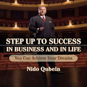 Step Up To Success In Business and In Life: You Can Achieve Your Dreams! Audiobook, by Nido Qubein