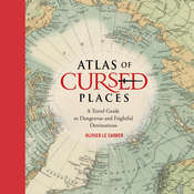 Atlas of Cursed Places: A Travel Guide to Dangerous and Frightful Destinations, by Olivier Le Carrer