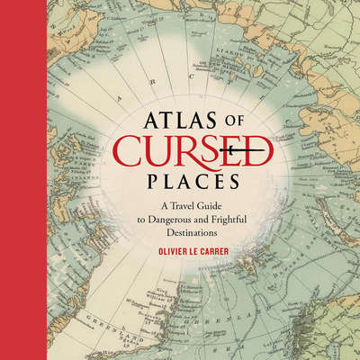 Atlas of Cursed Places: A Travel Guide to Dangerous and Frightful  Destinations Audiobook, by Olivier Le Carrer