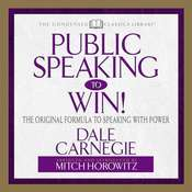 Public Speaking to Win: The Original Formula To Speaking With Power (Abridged) Audiobook, by Dale Carnegie, Mitch Horowitz