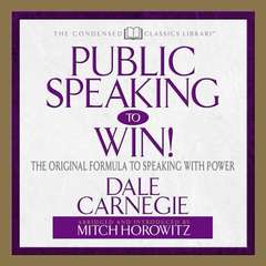 Public Speaking to Win: The Original Formula To Speaking With Power (Abridged) Audiobook, by Dale Carnegie & Associates, Dale Carnegie