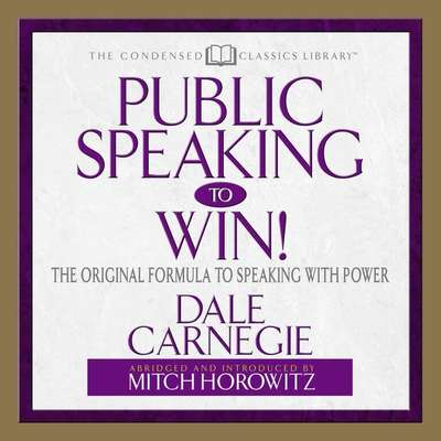 Public Speaking to Win: The Original Formula To Speaking With Power (Abridged) Audiobook, by Dale Carnegie