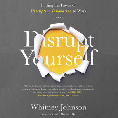Disrupt Yourself: Putting the Power of Disruptive Innovation to Work Audiobook, by Whitney Johnson