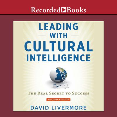 Leading with Cultural Intelligence, Second Editon: The Real Secret to Success Audiobook, by David Livermore