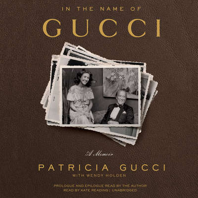 In the Name of Gucci: A Memoir Audiobook, by Patricia Gucci