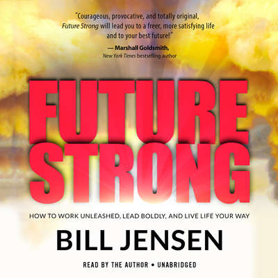 Future Strong: How to Work Unleashed, Lead Boldly, and Live Life Your Way Audiobook, by Bill Jensen