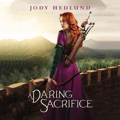 A Daring Sacrifice Audiobook, by Jody Hedlund