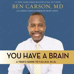 You Have a Brain: A Teens Guide to T.H.I.N.K. B.I.G. Audiobook, by Ben Carson