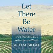 Let There Be Water: Israel's Solution for a Water-Starved World Audiobook, by Seth M. Siegel