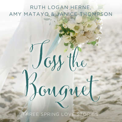 Toss the Bouquet: Three Spring Love Stories Audiobook, by Ruth Logan Herne