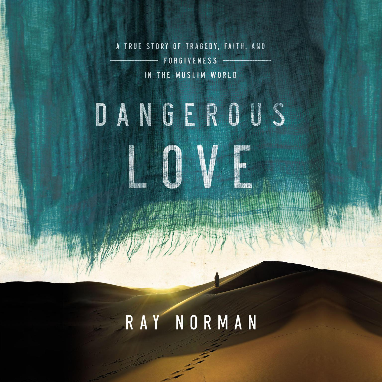 Printable Dangerous Love: A True Story of Tragedy, Faith, and Forgiveness in the Muslim World Audiobook Cover Art