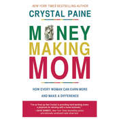 Money-Making Mom: How Every Woman Can Earn More and Make a Difference, by Crystal Paine