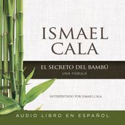 El secreto del Bambú: Una fábula, by Ismael Cala