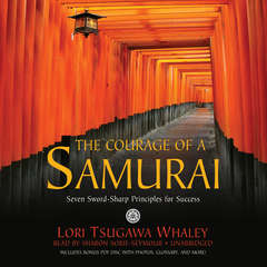 The Courage of a Samurai: Seven Sword-Sharp Principles for Success Audiobook, by Lori Tsugawa Whaley
