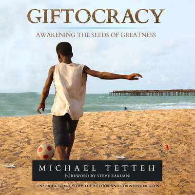 Giftocracy: Awakening the Seeds of Greatness Audiobook, by Michael  Tetteh