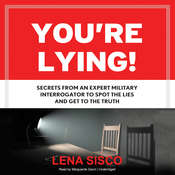 You're Lying!: Secrets From an Expert Military Interrogator to Spot the Lies and Get to the Truth Audiobook, by Lena Sisco