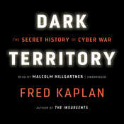 Dark Territory: The Secret History of Cyber War, by Fred Kaplan